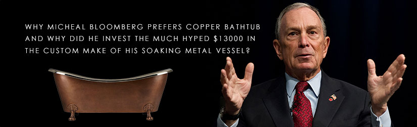 Michael Bloomberg prefers copper bathtub