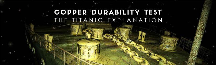 copper durability test - the titanic explanation
