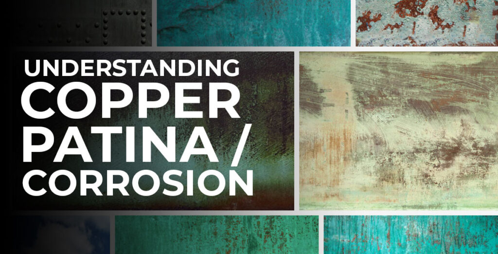 Understanding Copper Patina/Corrosion
