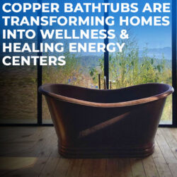 Copper Bathtubs are Transforming Homes into Wellness & Healing Energy Centers